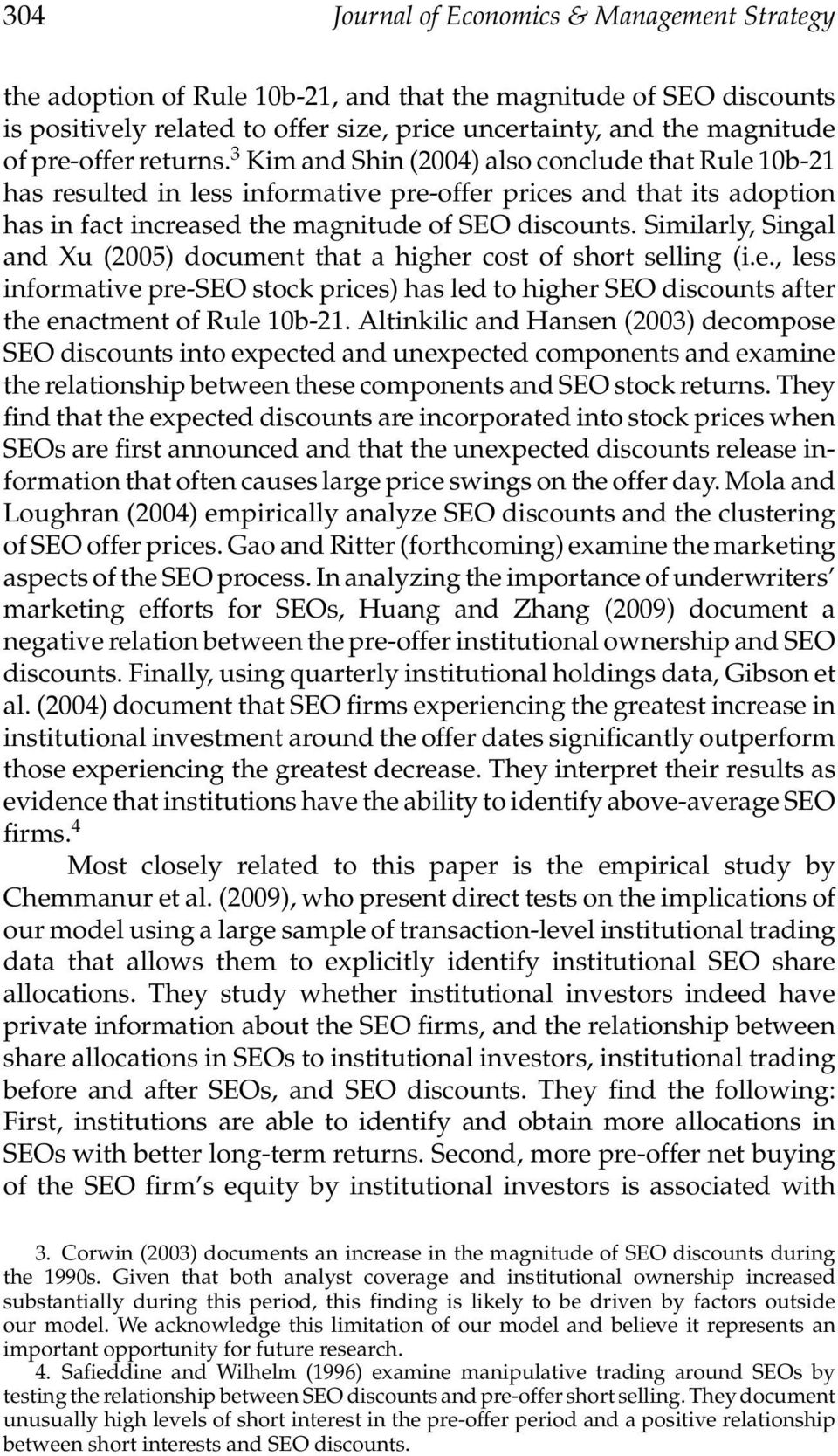 Similarly, Singal and Xu (2005) document that a higher cost of short selling (i.e., less informative pre-seo stock prices) has led to higher SEO discounts after the enactment of Rule 10b-21.