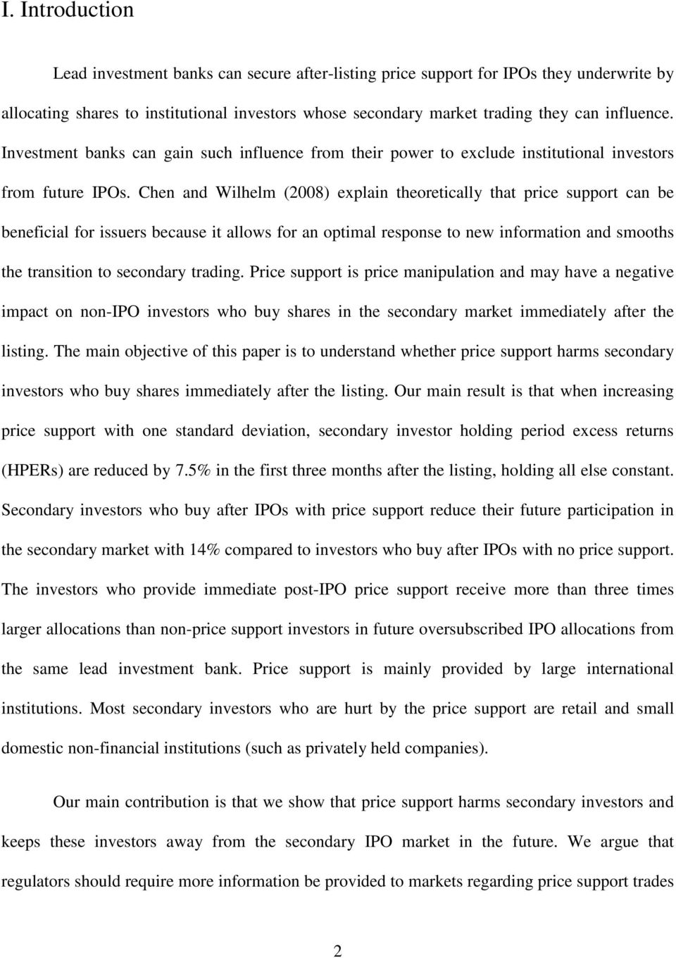 Chen and Wilhelm (2008) explain theoretically that price support can be beneficial for issuers because it allows for an optimal response to new information and smooths the transition to secondary