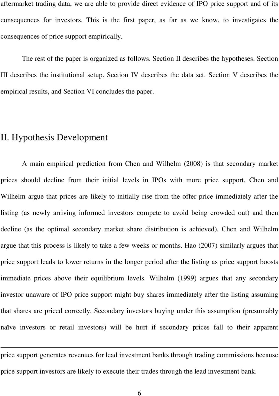 Section III describes the institutional setup. Section IV describes the data set. Section V describes the empirical results, and Section VI concludes the paper. II. Hypothesis Development A main empirical prediction from Chen and Wilhelm (2008) is that secondary market prices should decline from their initial levels in IPOs with more price support.