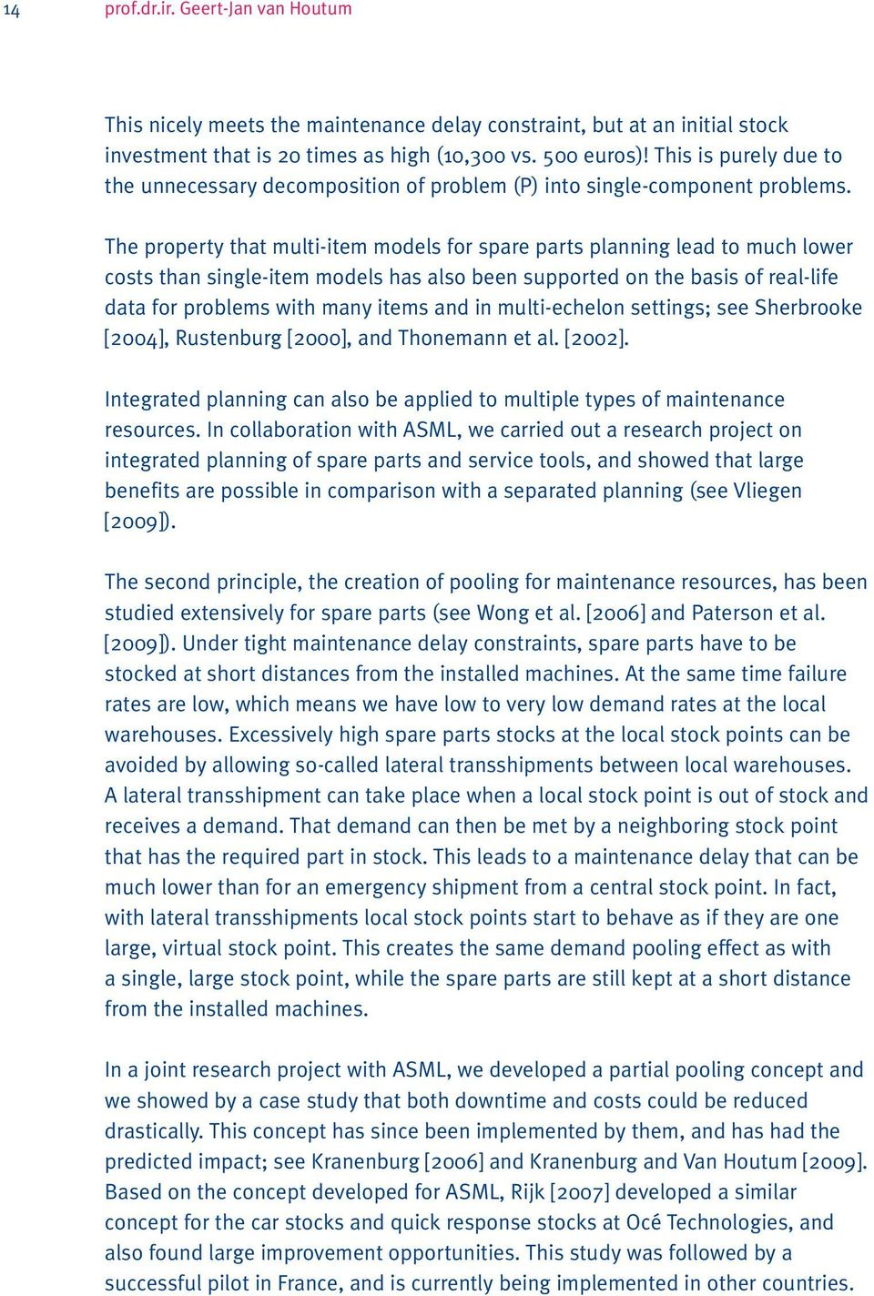 The property that multi-item models for spare parts planning lead to much lower costs than single-item models has also been supported on the basis of real-life data for problems with many items and
