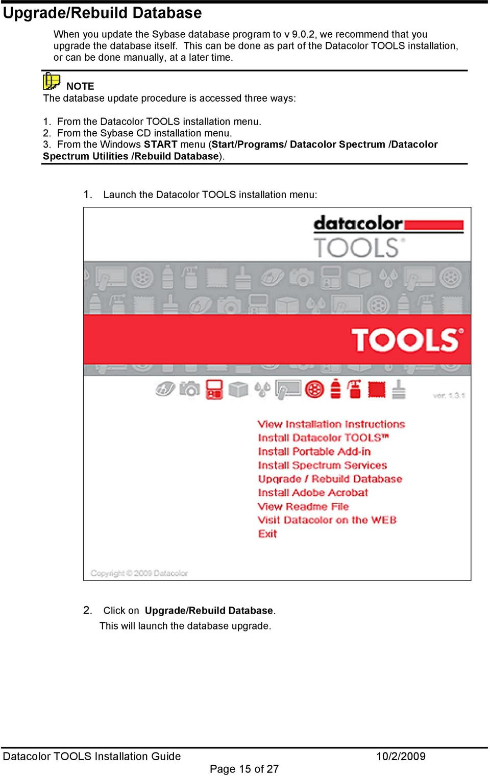 NOTE The database update procedure is accessed three ways: 1. From the Datacolor TOOLS installation menu. 2. From the Sybase CD installation menu. 3.
