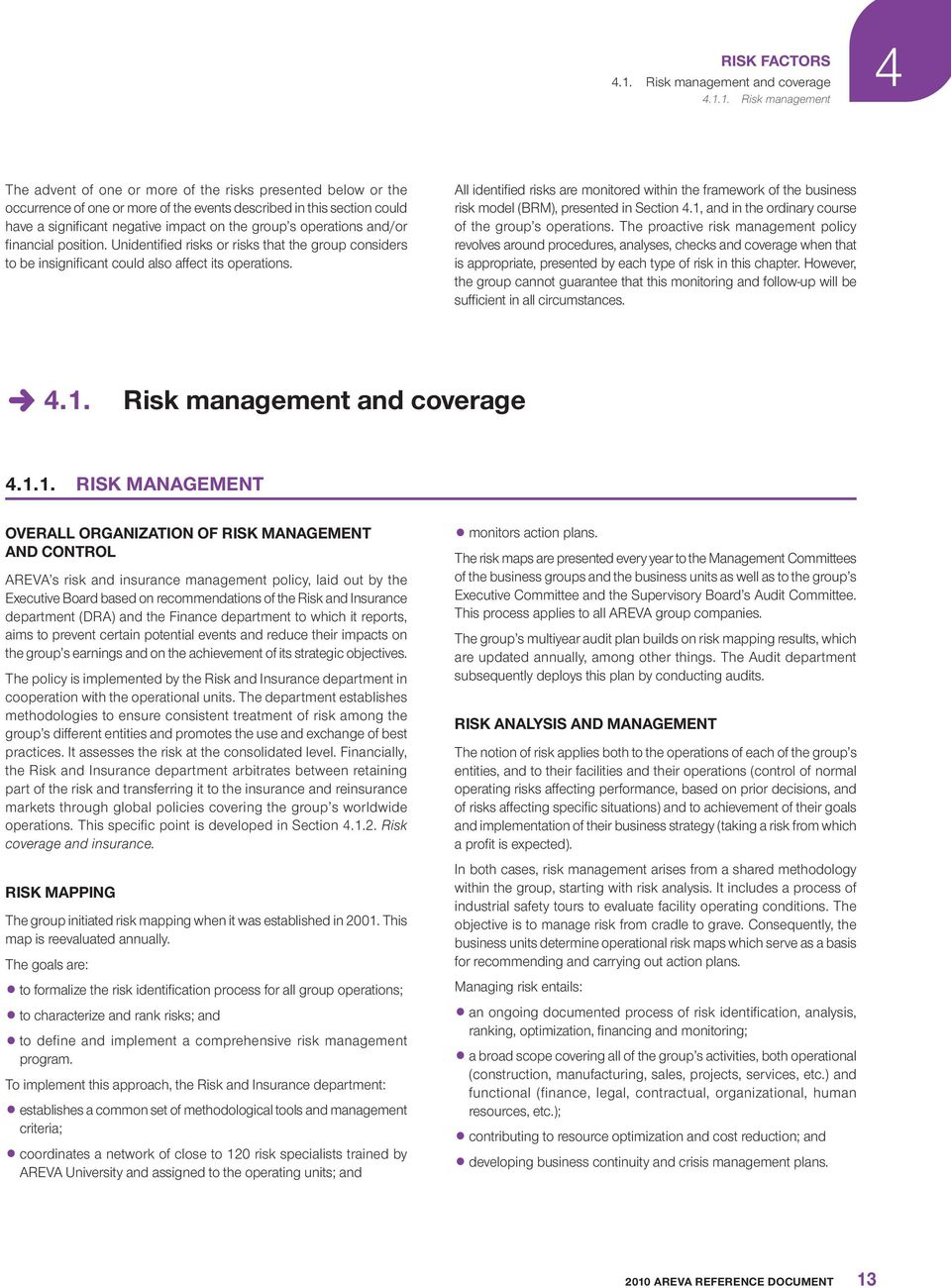 1. Risk management The advent of one or more of the risks presented below or the occurrence of one or more of the events described in this section could have a signifi cant negative impact on the