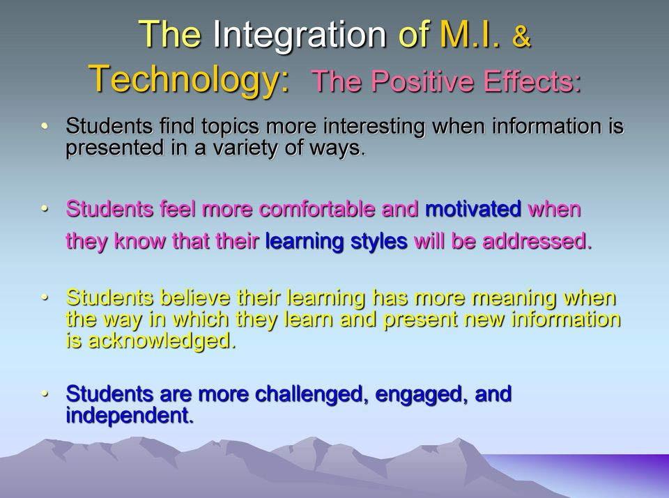 & Technology: The Positive Effects: Students find topics more interesting when information is presented in a