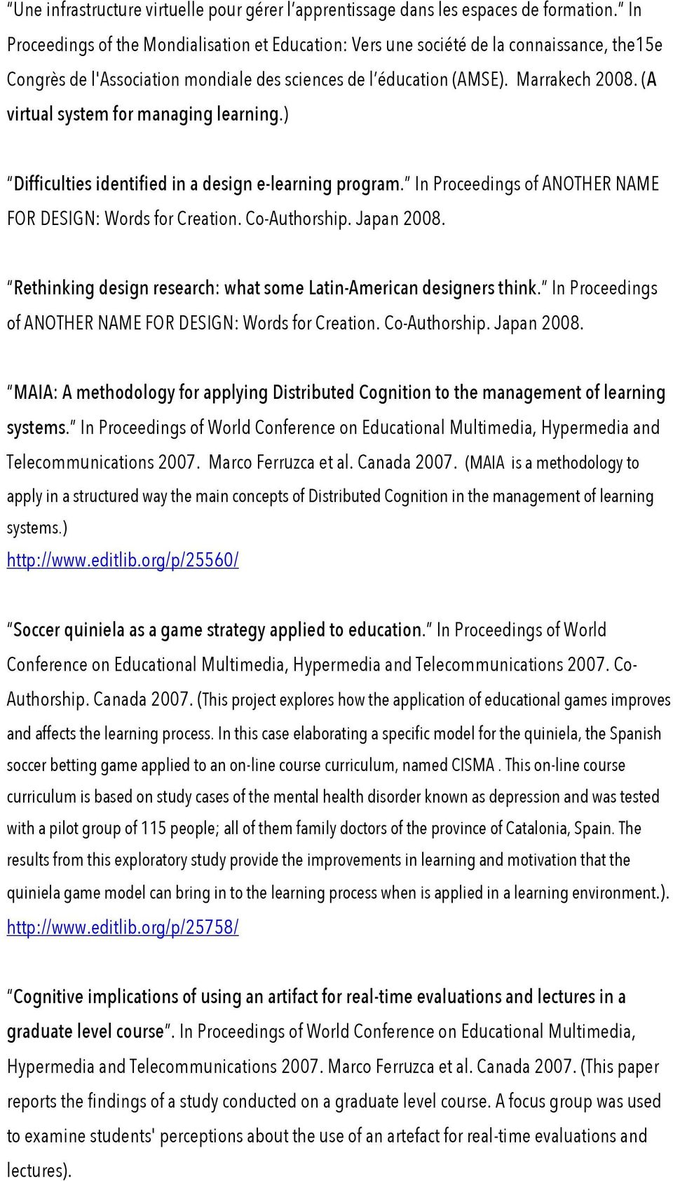 (A virtual system for managing learning.) Difficulties identified in a design e-learning program. In Proceedings of ANOTHER NAME FOR DESIGN: Words for Creation. Co-Authorship. Japan 2008.