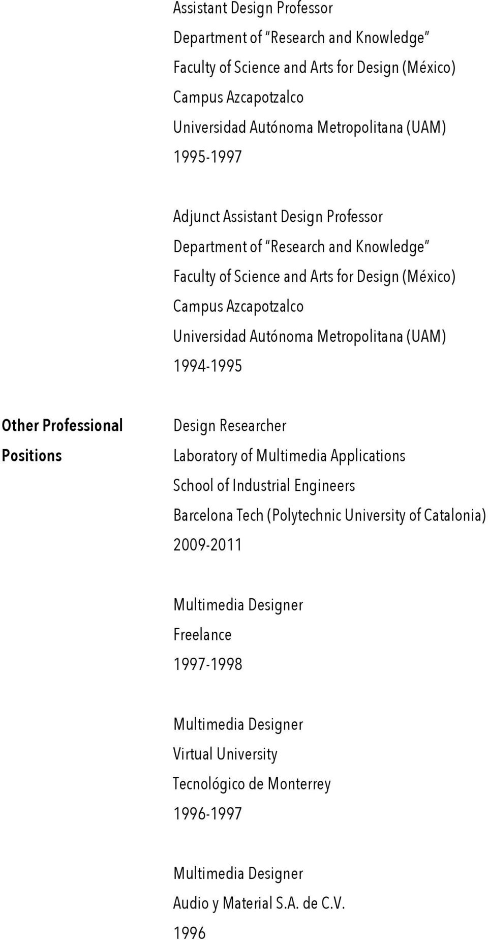 University of Catalonia) 2009-2011 Multimedia Designer Freelance 1997-1998 Multimedia Designer Virtual University Tecnológico de Monterrey 1996-1997 Multimedia Designer Audio y