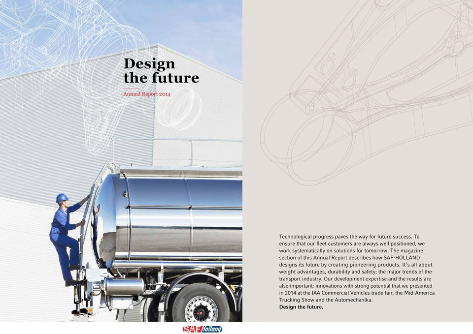 The magazine section of this Annual Report describes how SAF-HOLLAND designs its future by creating pioneering products.