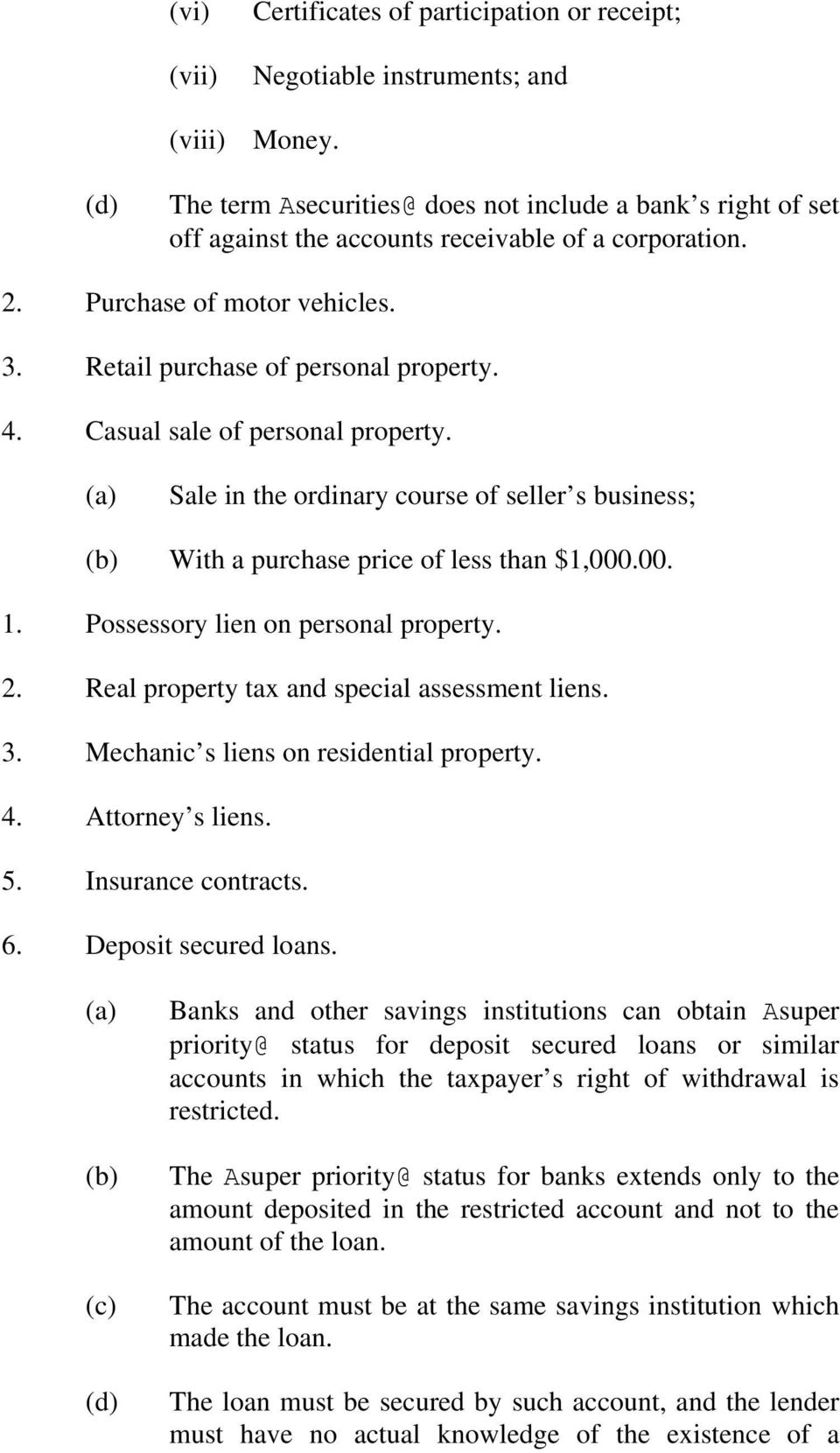 Casual sale of personal property. Sale in the ordinary course of seller s business; With a purchase price of less than $1,000.00. 1. Possessory lien on personal property. 2.