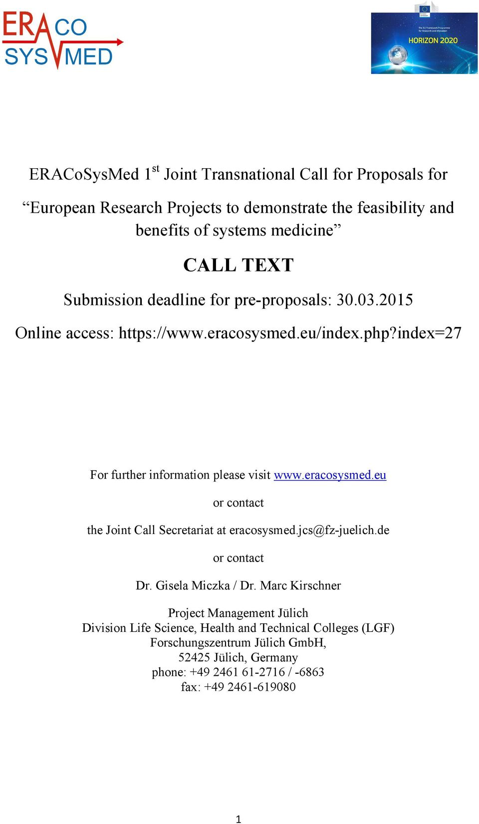 eracosysmed.eu or contact the Joint Call Secretariat at eracosysmed.jcs@fz-juelich.de or contact Dr. Gisela Miczka / Dr.