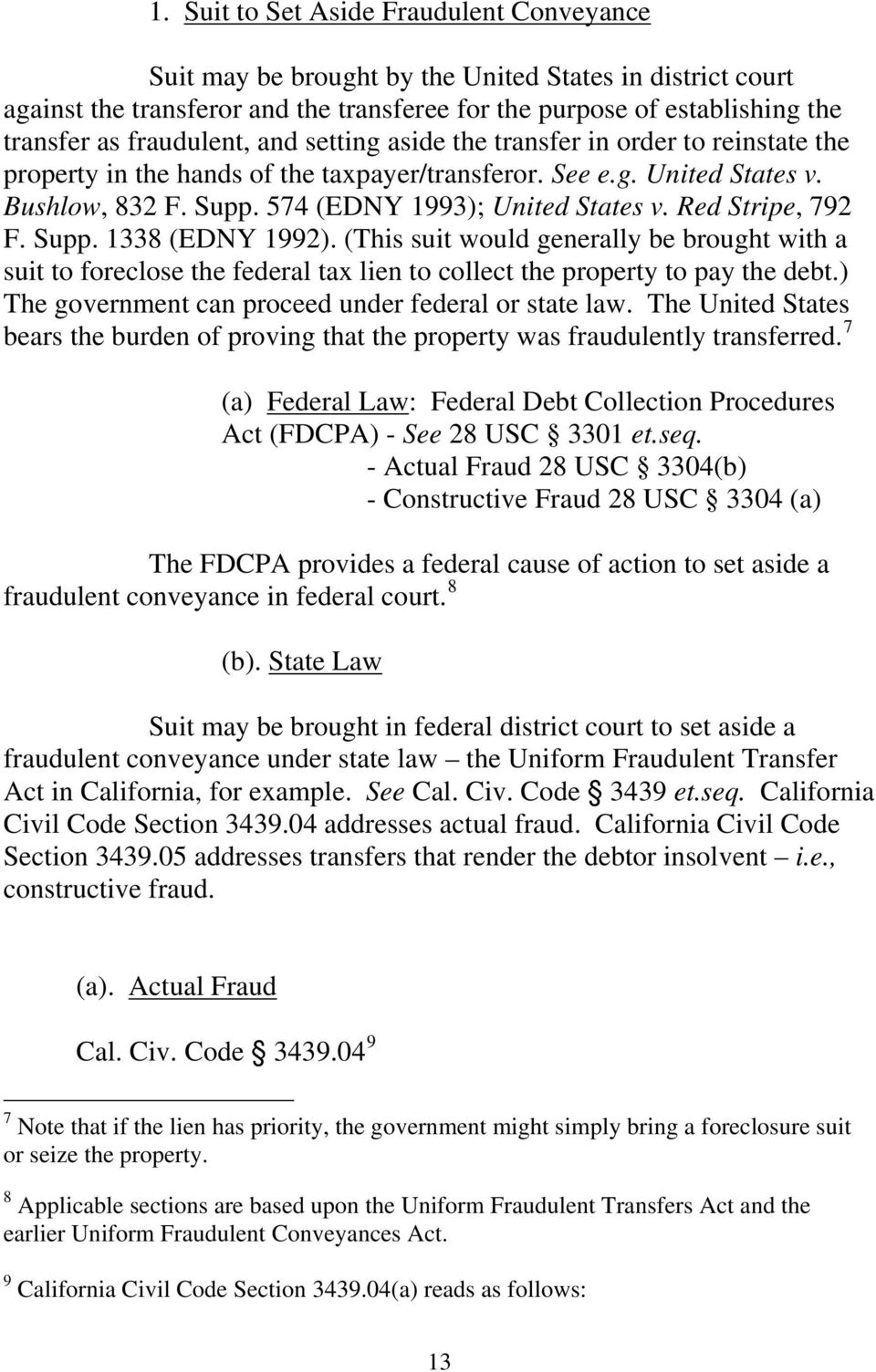 Red Stripe, 792 F. Supp. 1338 (EDNY 1992). (This suit would generally be brought with a suit to foreclose the federal tax lien to collect the property to pay the debt.