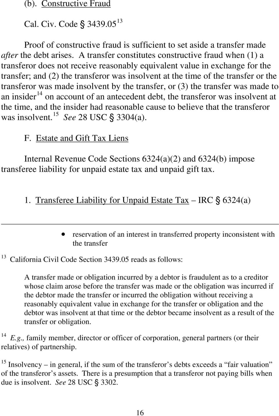 transfer or the transferor was made insolvent by the transfer, or (3) the transfer was made to an insider 14 on account of an antecedent debt, the transferor was insolvent at the time, and the