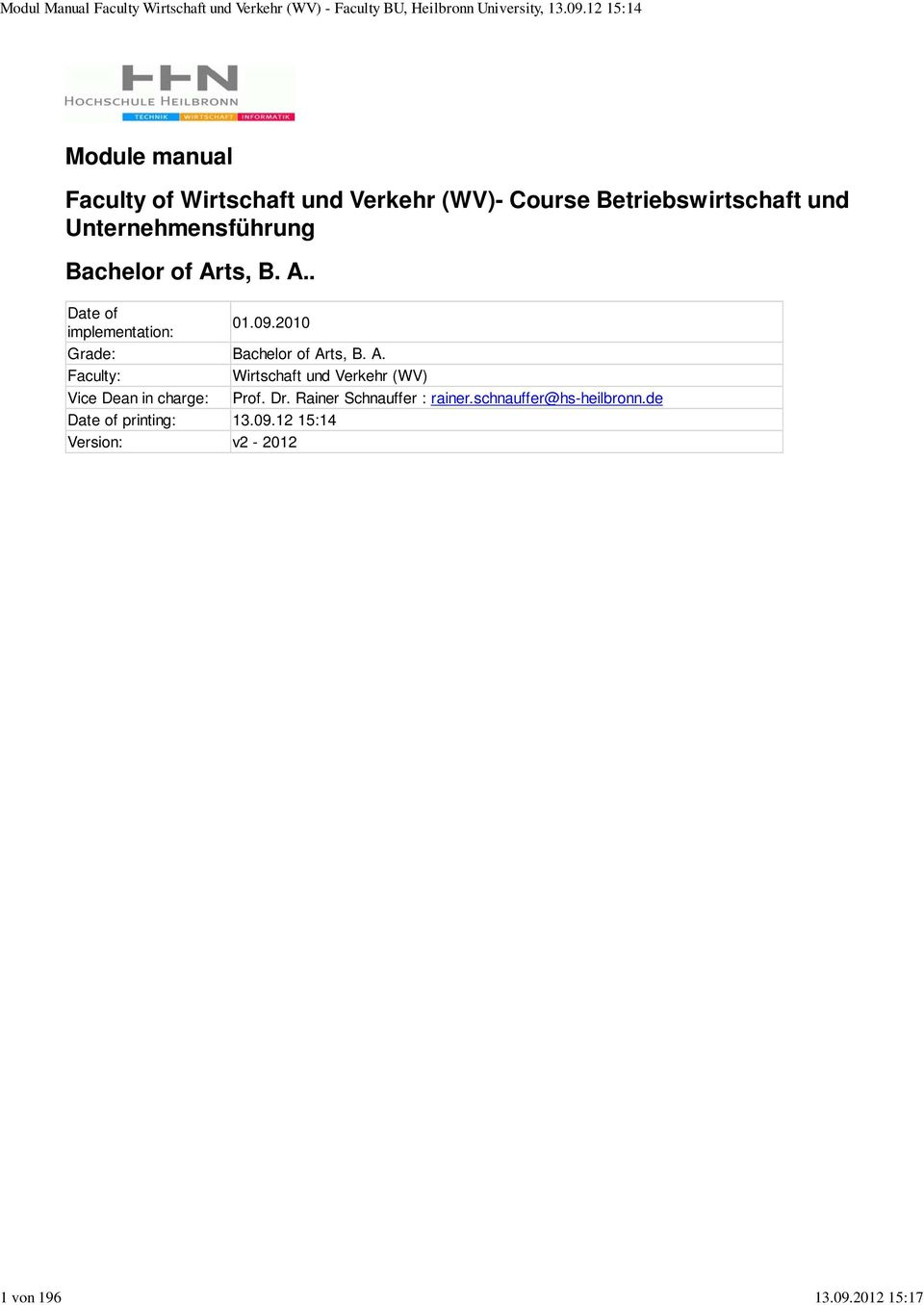 2010 Grade: Bachelor of Arts, B. A. Faculty: Wirtschaft und Verkehr (WV) Vice Dean in charge: Prof.