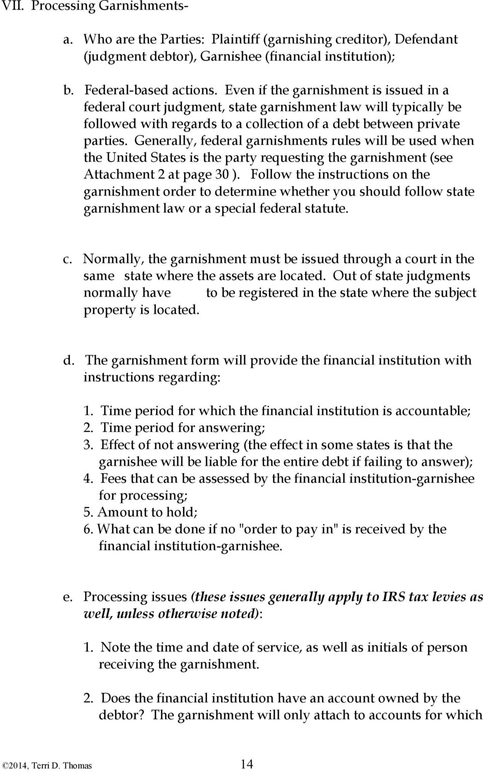 Generally, federal garnishments rules will be used when the United States is the party requesting the garnishment (see Attachment 2 at page 30 ).