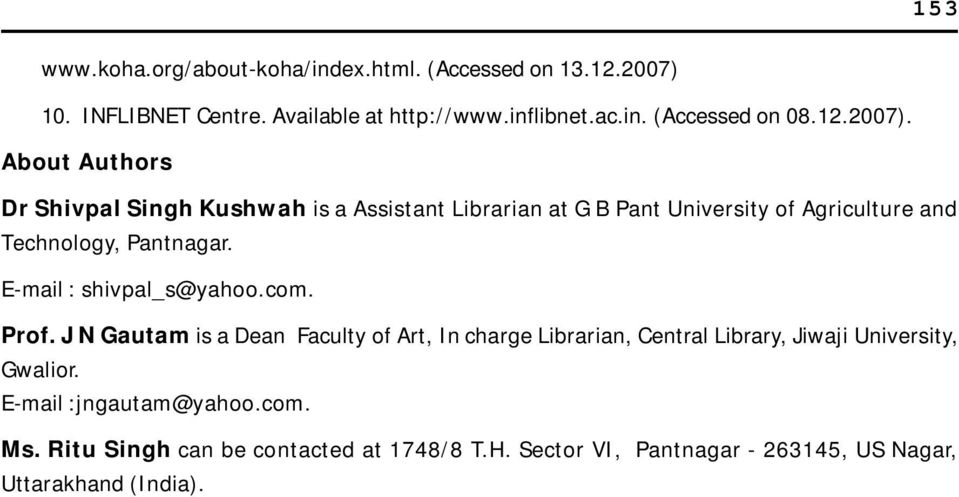 E-mail : shivpal_s@yahoo.com. Prof. J N Gautam is a Dean Faculty of Art, In charge Librarian, Central Library, Jiwaji University, Gwalior.