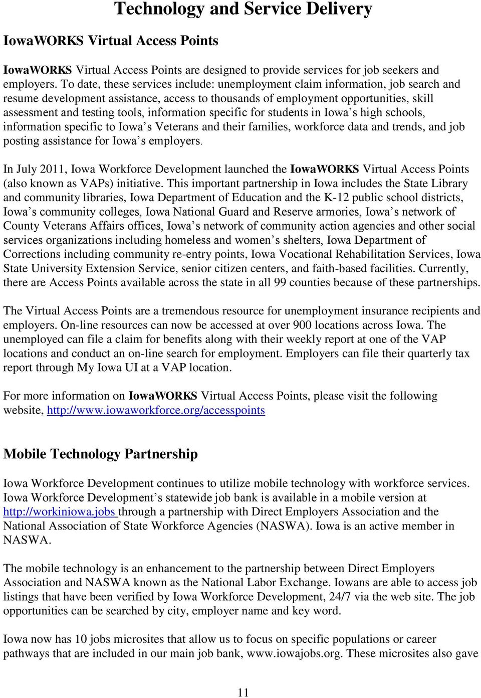 information specific for students in Iowa s high schools, information specific to Iowa s Veterans and their families, workforce data and trends, and job posting assistance for Iowa s employers.