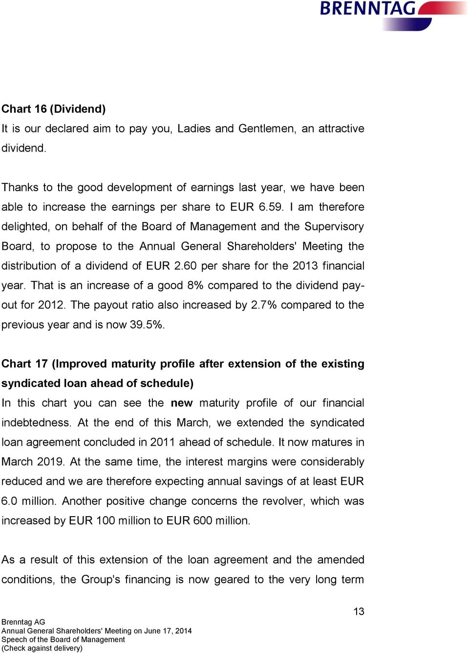 I am therefore delighted, on behalf of the Board of Management and the Supervisory Board, to propose to the Annual General Shareholders' Meeting the distribution of a dividend of EUR 2.