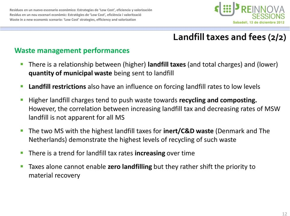 However, the correlation between increasing landfill tax and decreasing rates of MSW landfill is not apparent for all MS The two MS with the highest landfill taxes for inert/c&d waste (Denmark and