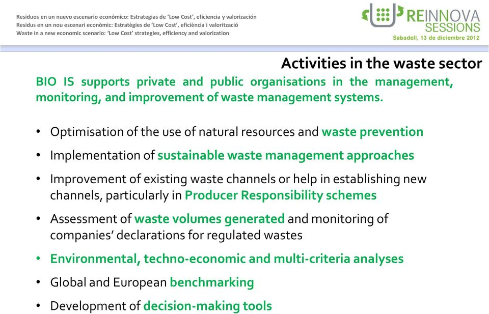 channels or help in establishing new channels, particularly in Producer Responsibility schemes Assessment of waste volumes generated and monitoring of