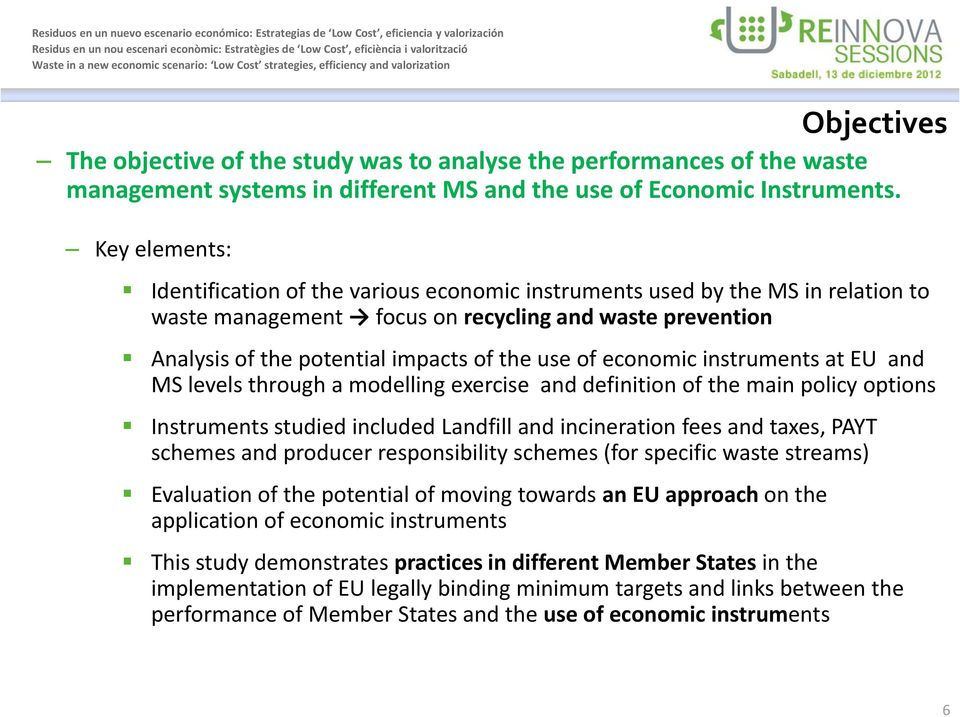 economic instruments at EU and MS levels through a modelling exercise and definition of the main policy options Instruments studied included Landfill and incineration fees and taxes, PAYT schemes and