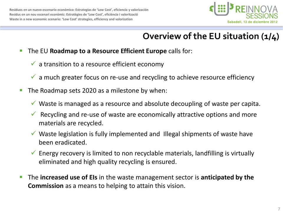 Recycling and re-use of waste are economically attractive options and more materials are recycled. Waste legislation is fully implemented and Illegal shipments of waste have been eradicated.