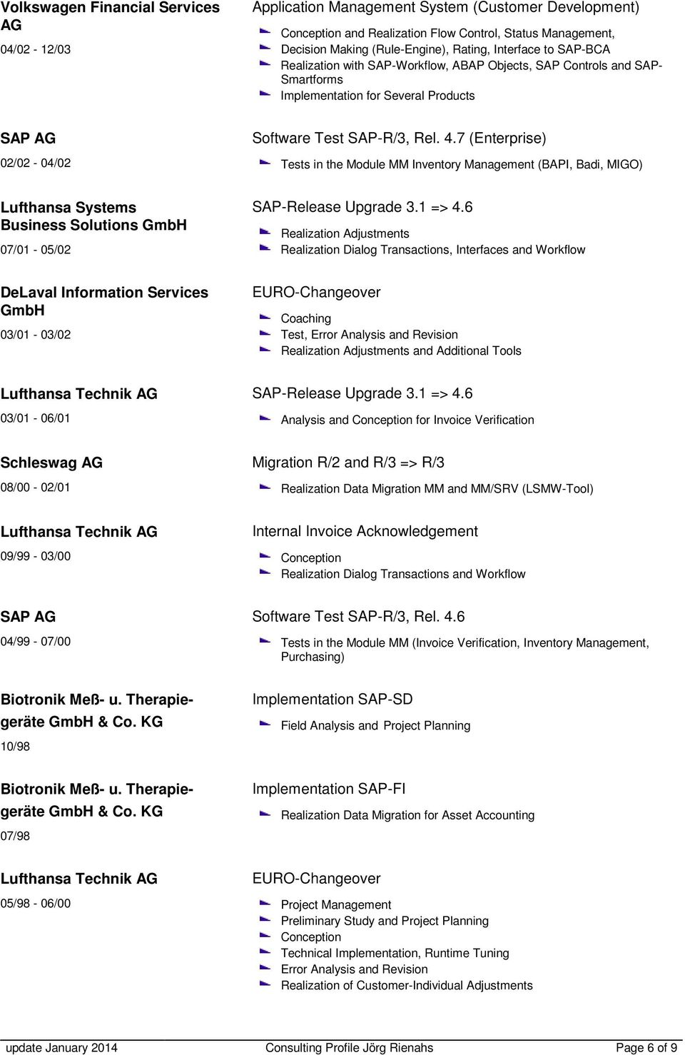 7 (Enterprise) Tests in the Module MM Inventory Management (BAPI, Badi, MIGO) Lufthansa Systems Business Solutions GmbH 07/01-05/02 SAP-Release Upgrade 3.1 => 4.