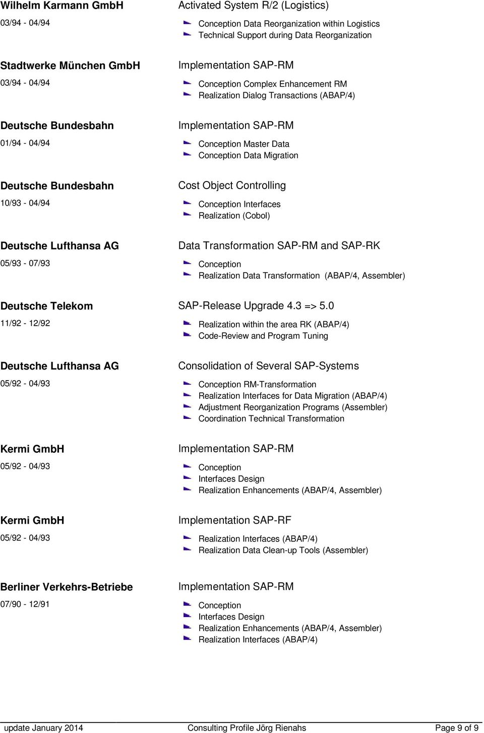 (Cobol) Deutsche Lufthansa 05/93-07/93 Data Transformation SAP-RM and SAP-RK Realization Data Transformation (ABAP/4, Assembler) Deutsche Telekom 11/92-12/92 SAP-Release Upgrade 4.3 => 5.