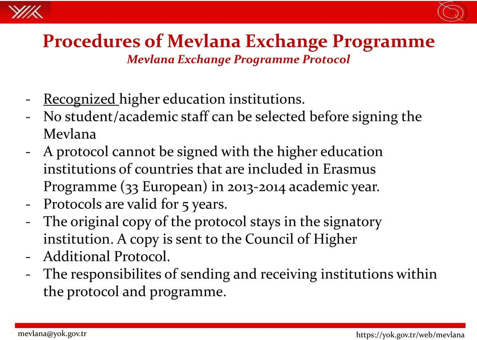 that are included in Erasmus Programme (33 European) in 2013-2014 academic year. - Protocols are valid for 5 years.