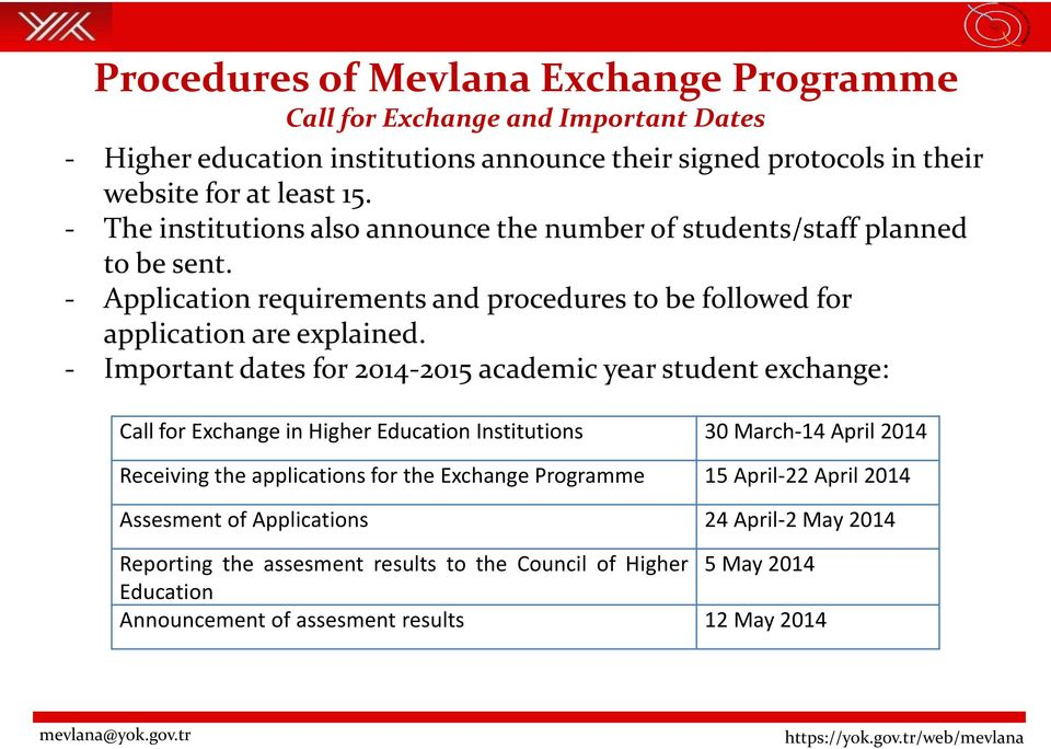 - Important dates for 2014-2015 academic year student exchange: Call for Exchange in Higher Education Institutions 30 March-14 April 2014 Receiving the applications for the Exchange