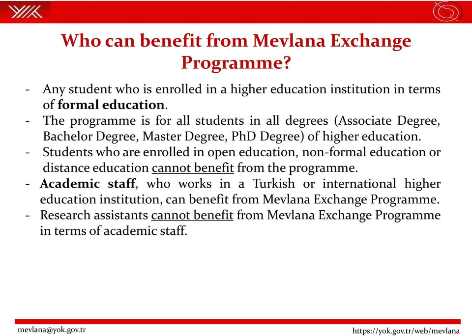 - Students who are enrolled in open education, non-formal education or distance education cannot benefit from the programme.