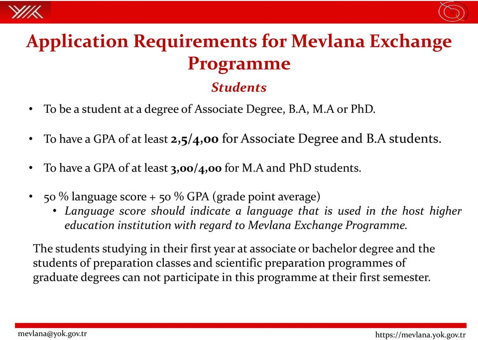 50 % language score + 50 % GPA (grade point average) Language score should indicate a language that is used in the host higher education institution with regard to Mevlana