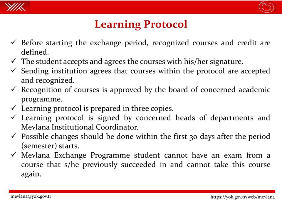 Learning protocol is prepared in three copies. Learning protocol is signed by concerned heads of departments and Mevlana Institutional Coordinator.