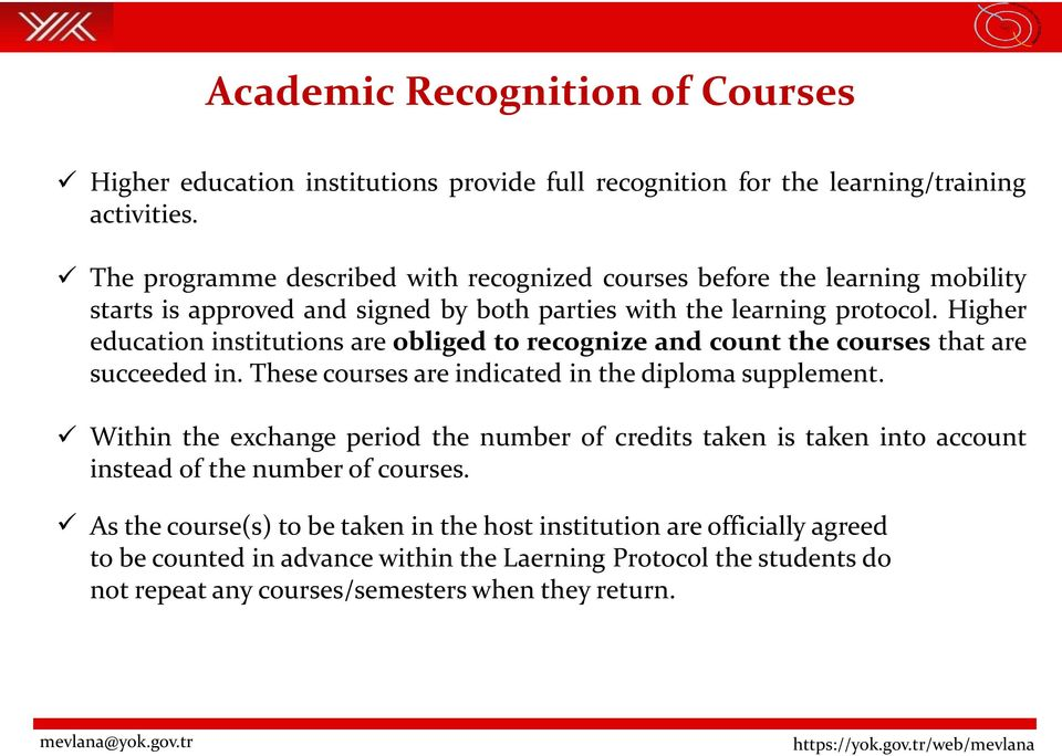 Higher education institutions are obliged to recognize and count the courses that are succeeded in. These courses are indicated in the diploma supplement.