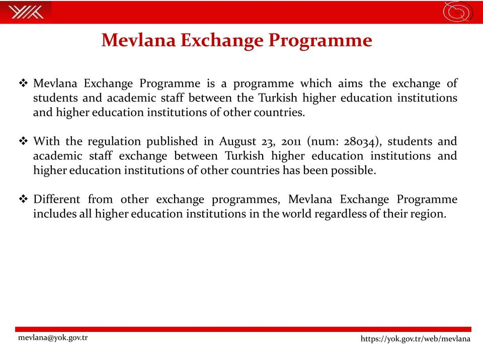 With the regulation published in August 23, 2011 (num: 28034), students and academic staff exchange between Turkish higher education institutions and