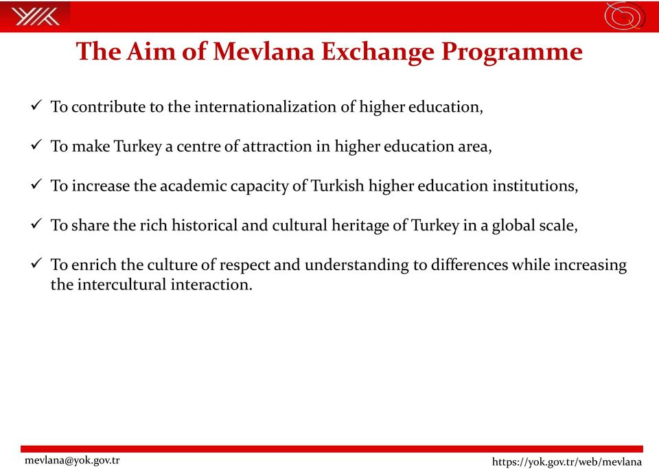 education institutions, To share the rich historical and cultural heritage of Turkey in a global scale, To