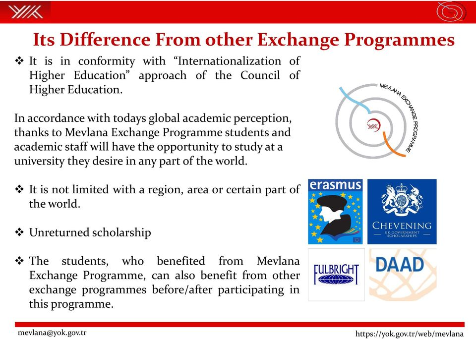 In accordance with todays global academic perception, thanks to Mevlana Exchange Programme students and academic staff will have the opportunity to