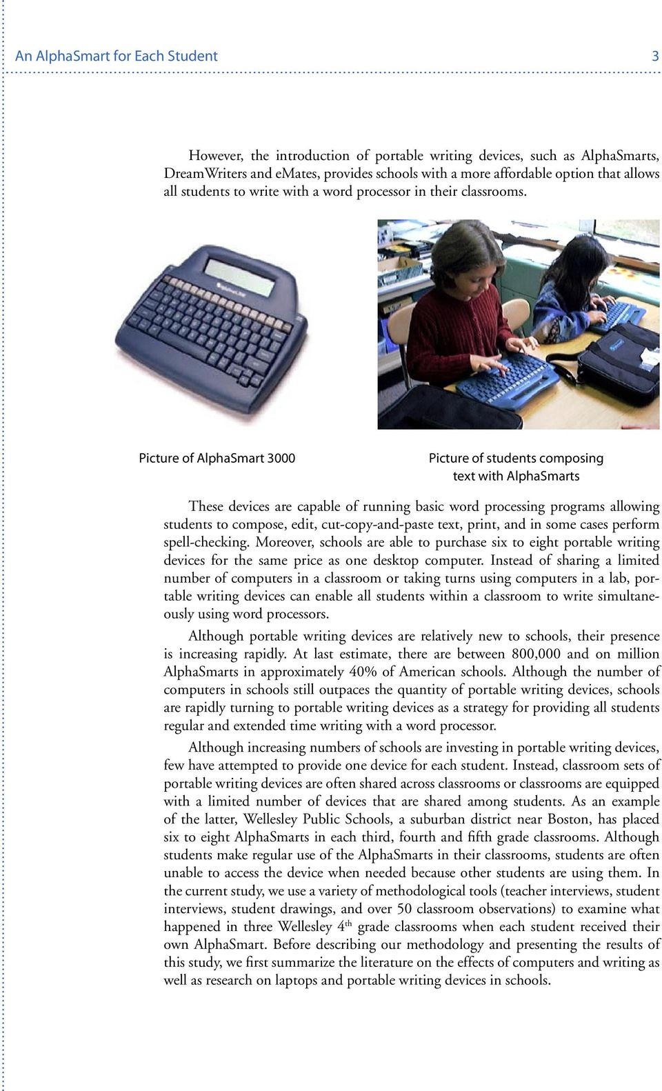 Picture of AlphaSmart 3000 Picture of students composing text with AlphaSmarts These devices are capable of running basic word processing programs allowing students to compose, edit,
