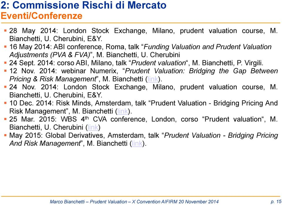 Bianchetti, P. Virgili. 12 Nov. 2014: webinar Numerix, Prudent Valuation: Bridging the Gap Between Pricing & Risk Management, M. Bianchetti (link). 24 Nov.