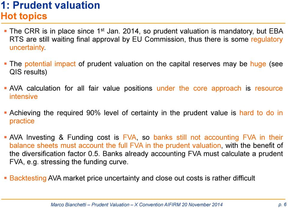 the required 90% level of certainty in the prudent value is hard to do in practice AVA Investing & Funding cost is FVA, so banks still not accounting FVA in their balance sheets must account the full
