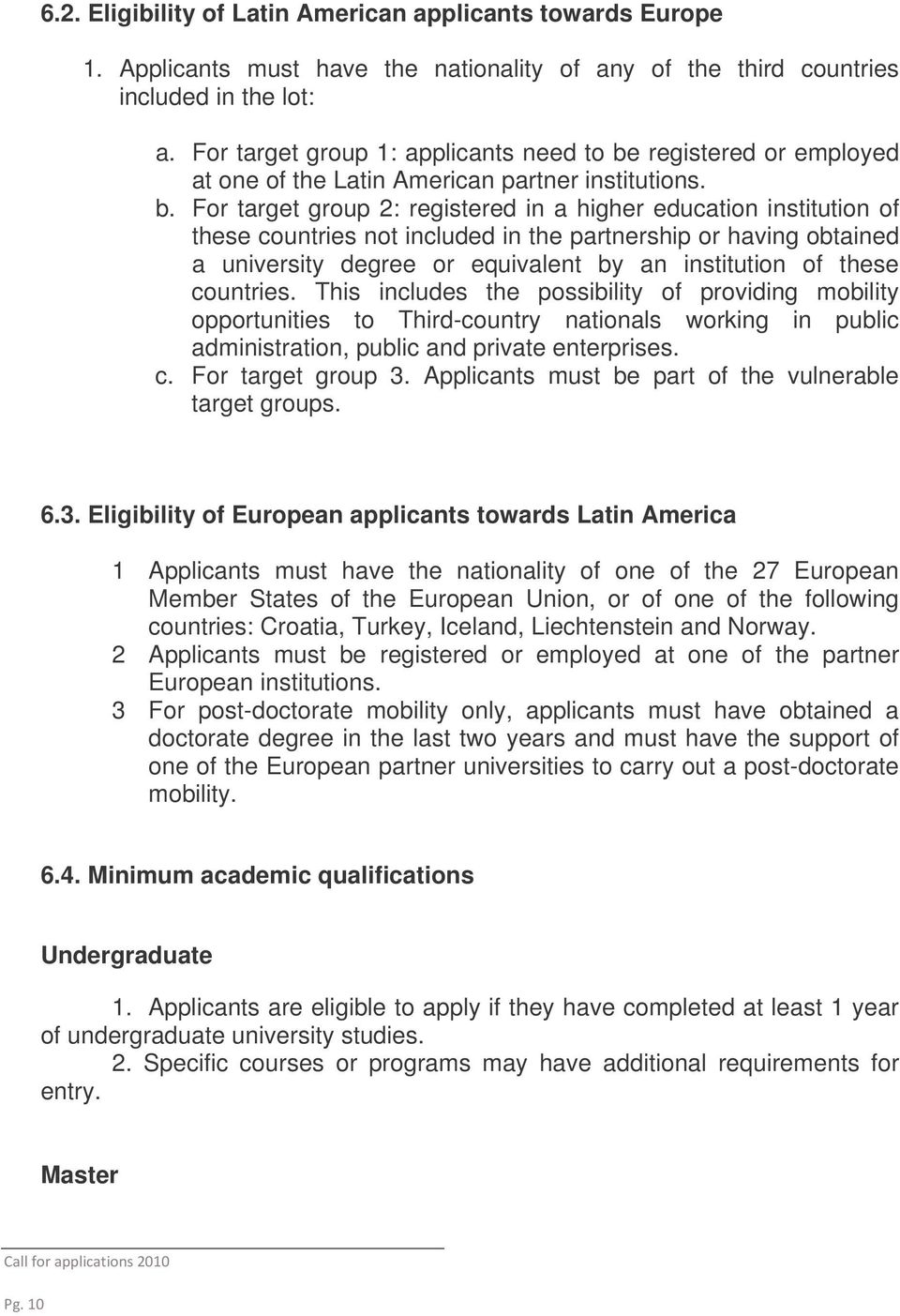 registered or employed at one of the Latin American partner institutions. b.