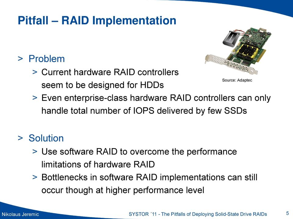 software RAID to overcome the performance limitations of hardware RAID > Bottlenecks in software RAID implementations can
