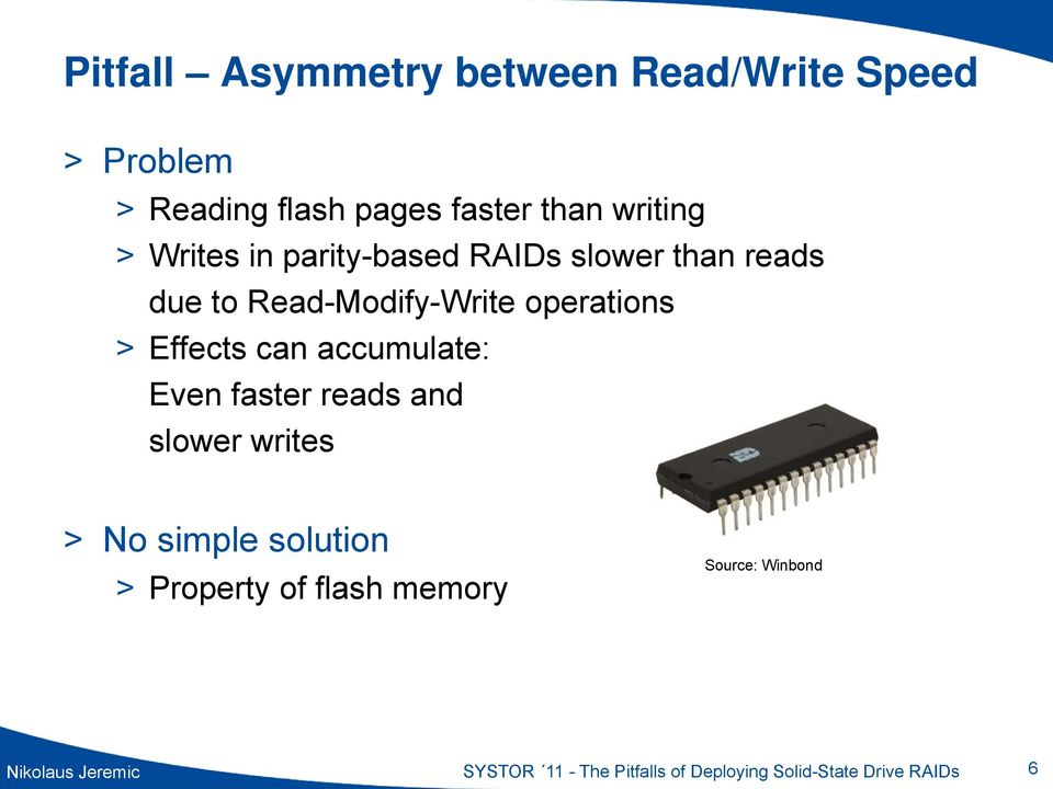 accumulate: Even faster reads and slower writes > No simple solution > Property of flash memory