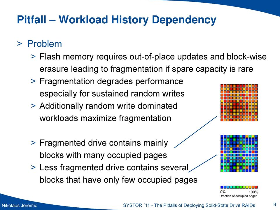 random write dominated workloads maximize fragmentation > Fragmented drive contains mainly blocks with many occupied pages > Less