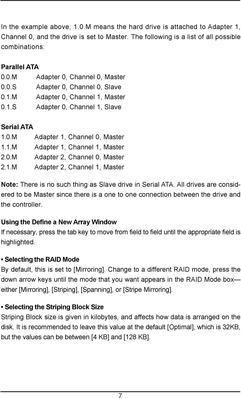 1.M Adapter 2, Channel 1, Master Note: There is no such thing as Slave drive in Serial ATA.
