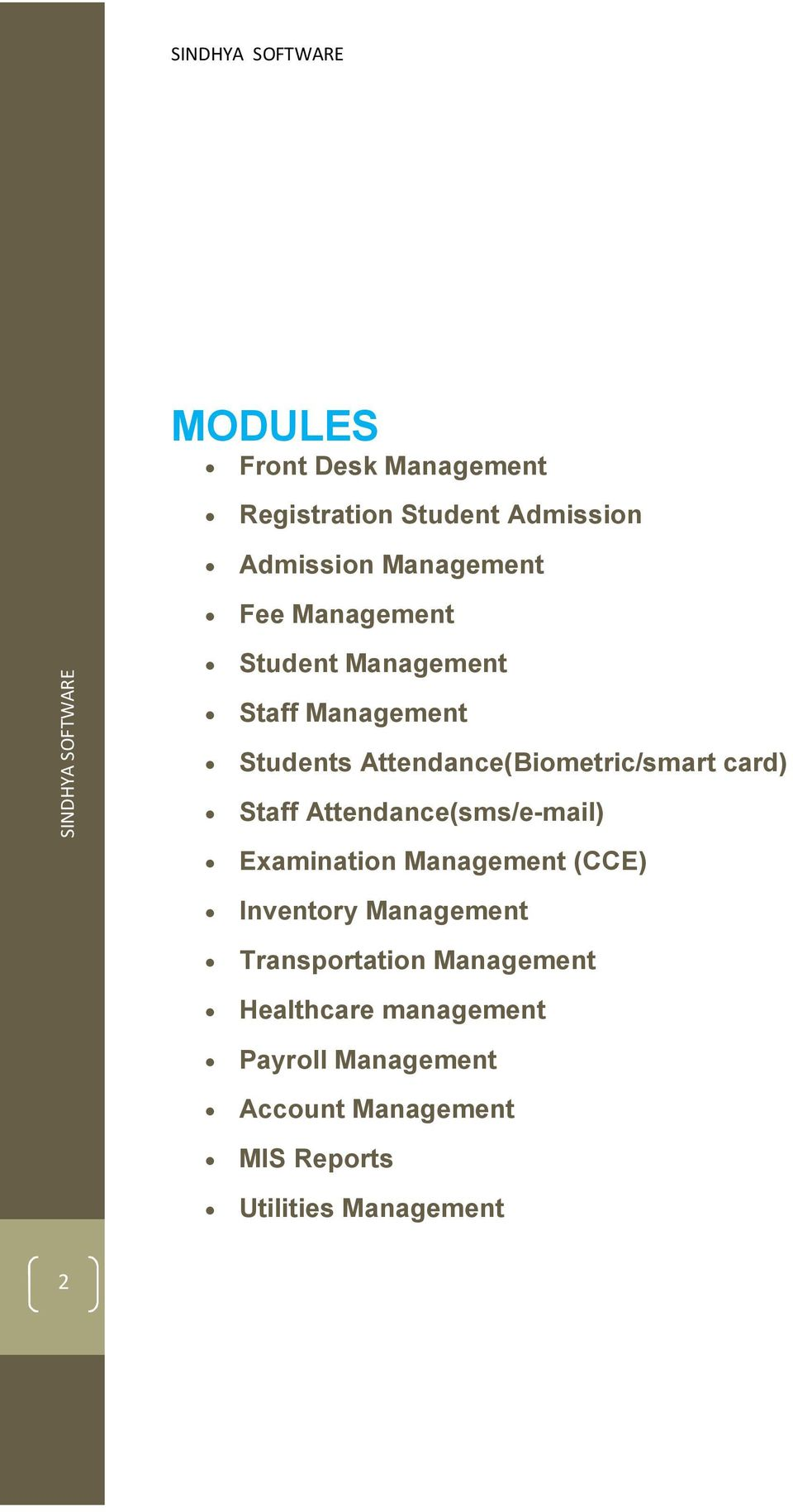 Staff Attendance(sms/e-mail) Examination Management (CCE) Inventory Management Transportation