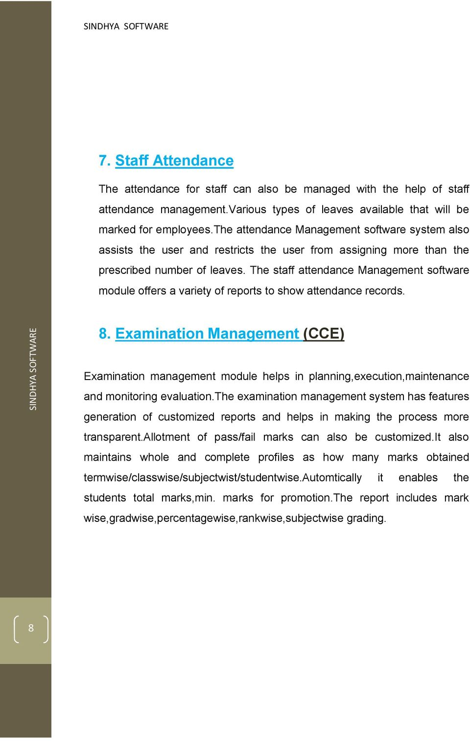The staff attendance Management software module offers a variety of reports to show attendance records. 8.