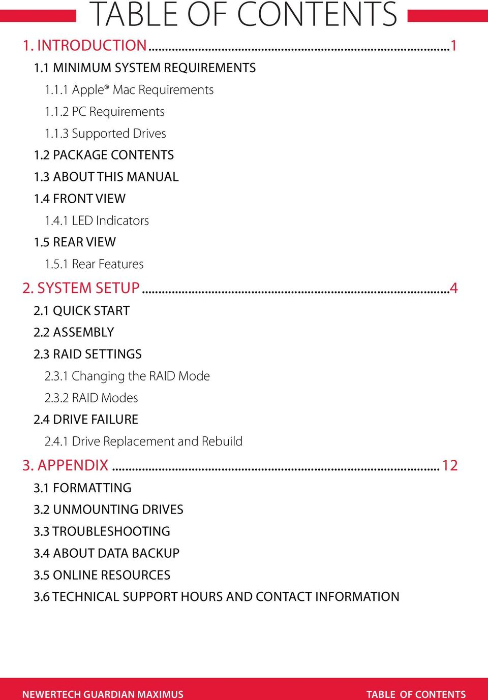3 RAID SETTINGS 2.3.1 Changing the RAID Mode 2.3.2 RAID Modes 2.4 DRIVE FAILURE 2.4.1 Drive Replacement and Rebuild 3. APPENDIX...12 3.1 FORMATTING 3.