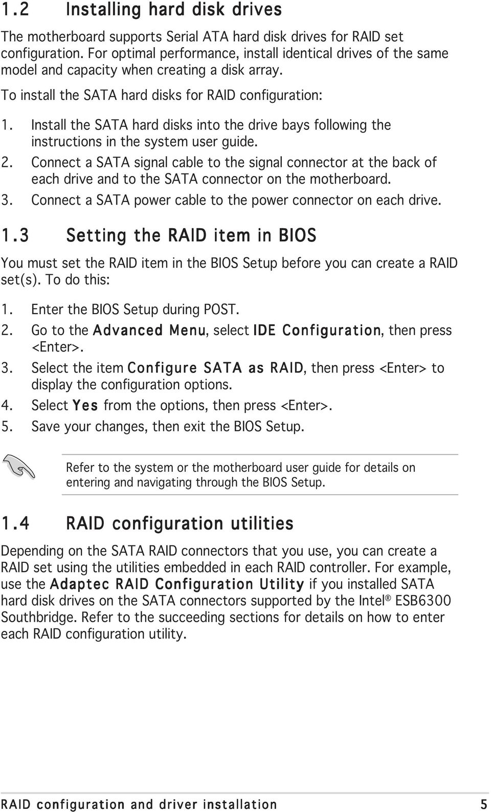 Install the SATA hard disks into the drive bays following the instructions in the system user guide. 2.