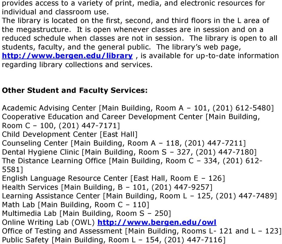 The library is open to all students, faculty, and the general public. The library s web page, http://www.bergen.