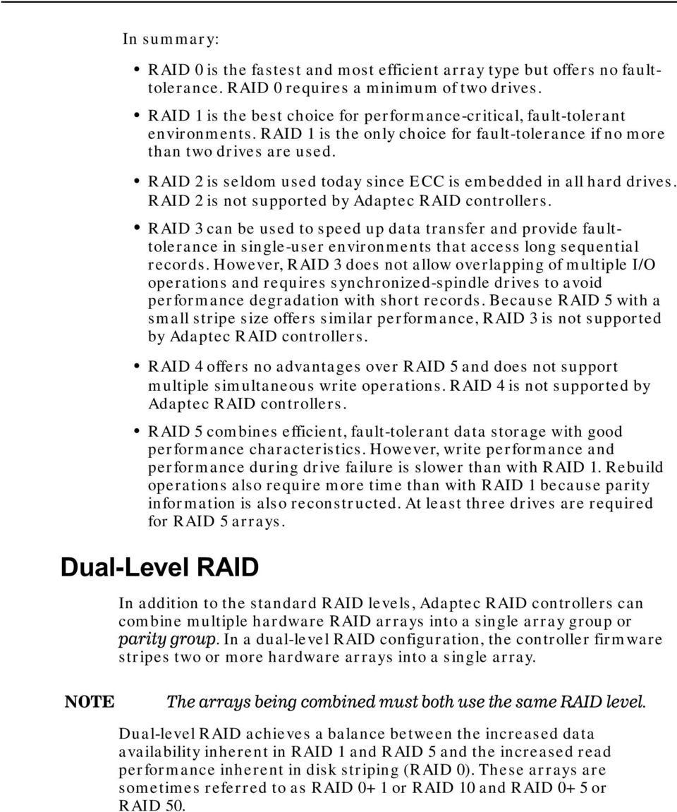 RAID 2 is seldom used today since ECC is embedded in all hard drives. RAID 2 is not supported by Adaptec RAID controllers.