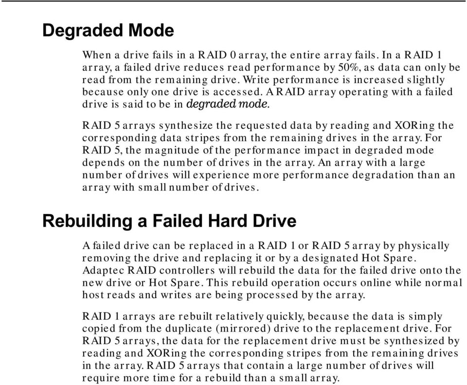 RAID 5 arrays synthesize the requested data by reading and XORing the corresponding data stripes from the remaining drives in the array.