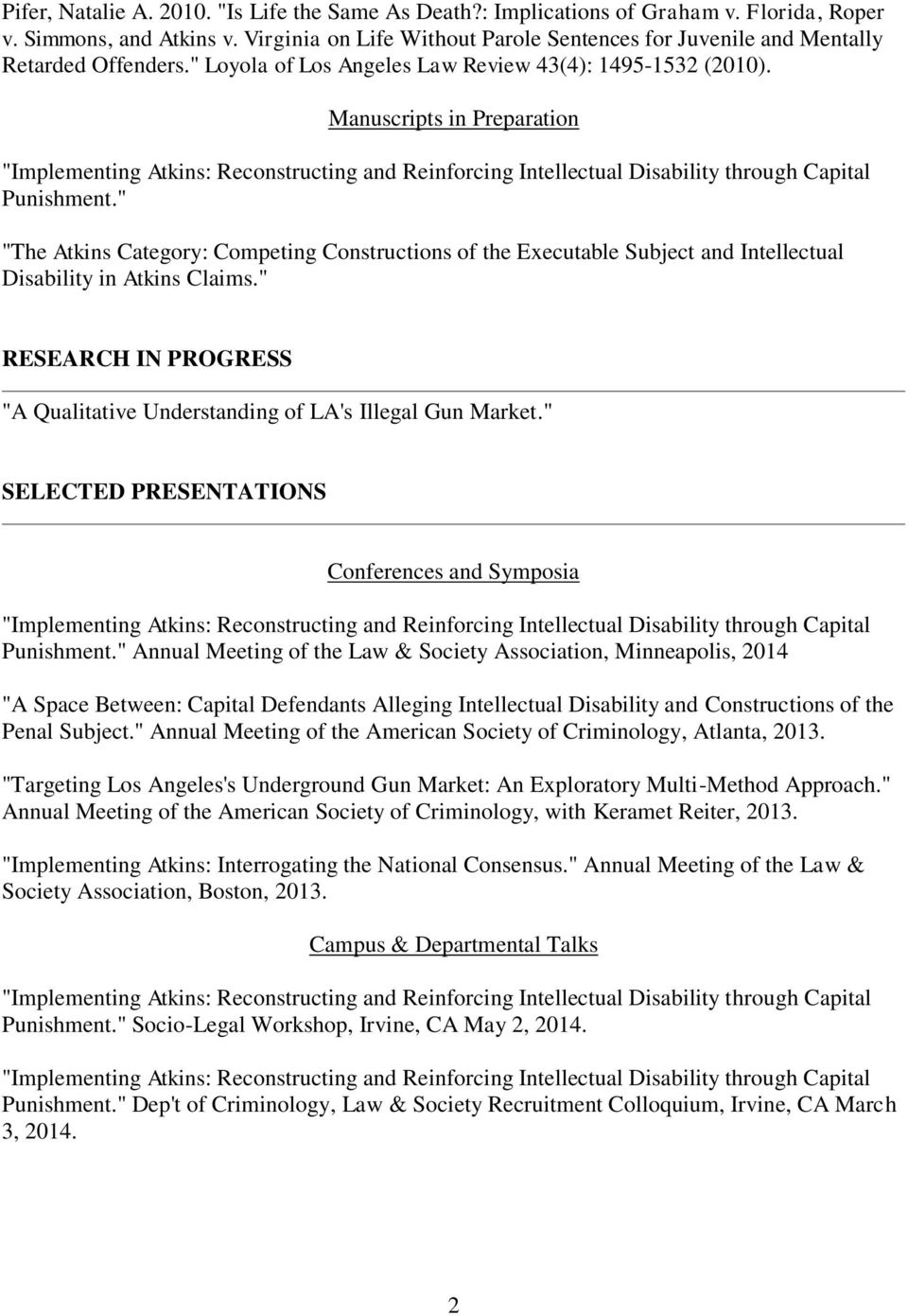 """ ""The Atkins Category: Competing Constructions of the Executable Subject and Intellectual Disability in Atkins Claims."" RESEARCH IN PROGRESS ""A Qualitative Understanding of LA's Illegal Gun Market."